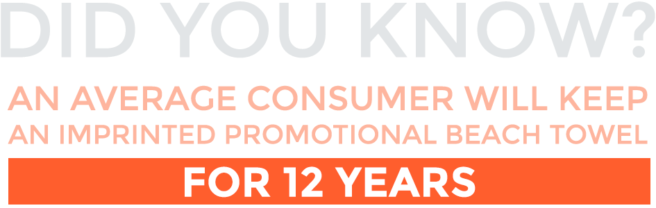 Did You Know? An Average consumer Will Keep an Imprinted Promotional Beach Towel for 12 Years
